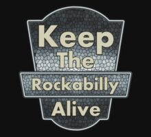 Vintage Keep The Rockabilly Alive by guitarplayer