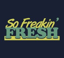 So Freakin' Fresh (2) by PlanDesigner