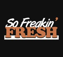 So Freakin' Fresh (6) by PlanDesigner