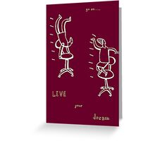 go on, live your dream Greeting Card