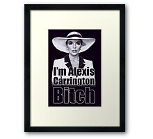 I'm Alexis Carrington B*tch Framed Print