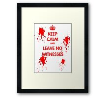 Keep Calm And Leave No Witnesses Framed Print