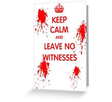 Keep Calm And Leave No Witnesses Greeting Card