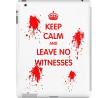 Keep Calm And Leave No Witnesses iPad Case/Skin