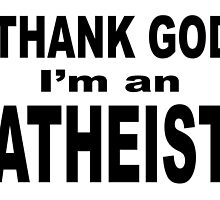 THANK GOD I'M AN ATHEIST by James Chetwald Mattson