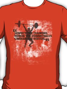 Respect the training, Honor the commitment, Cherish the results T-Shirt