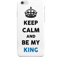 Keep Calm And Be My King iPhone Case/Skin