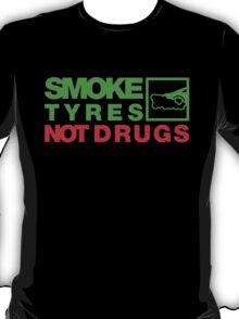 SMOKE TYRES NOT DRUGS (1) T-Shirt