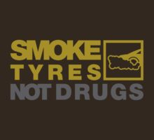 SMOKE TYRES NOT DRUGS (3) by PlanDesigner
