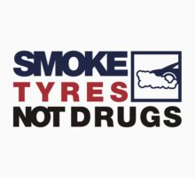 SMOKE TYRES NOT DRUGS (5) by PlanDesigner