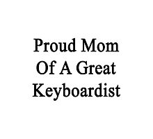 Proud Mom Of A Great Keyboardist  Photographic Print