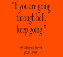 """If you are going through hell, keep going."" Winston Churchill  by TOM HILL - Designer"