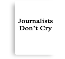 Journalists Don't Cry  Canvas Print