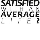 ARE YOU SATISFIED? by unstoppabls
