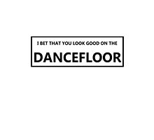 I Bet That You Look Good On The Dancefloor by BennettDesigns