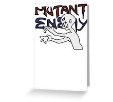 Mutant Enemy  Greeting Card