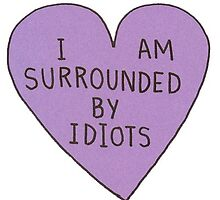 I am Surrounded by Idiots Heart by radstickers