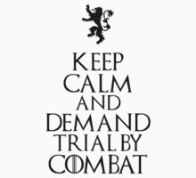 Keep calm and demand trial by combat by zerogravity1234