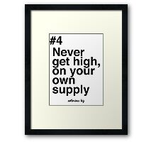 Never get high, on your own supply Framed Print