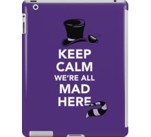 Keep Calm We're All Mad Here - Alice in Wonderland Mad Hatter Shirt iPad Case/Skin