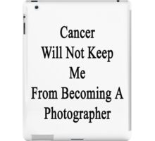 Cancer Will Not Keep Me From Becoming A Photographer  iPad Case/Skin