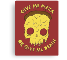 Give me pizza or give me death. Canvas Print
