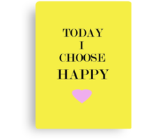 Today I Choose Happy Canvas Print