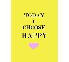 Today I Choose Happy Photographic Print