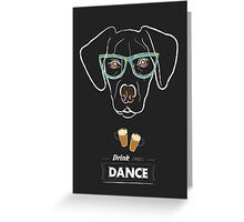Drink and dance Greeting Card