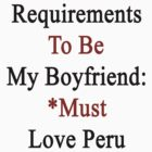 Requirements To Be My Boyfriend: *Must Love Peru by supernova23