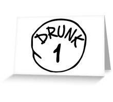 Drunk 1 Greeting Card
