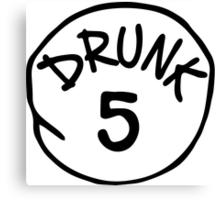 Drunk 5 Canvas Print