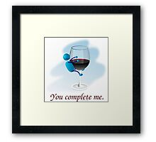 You complete me -- wine Framed Print