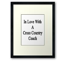 In Love With A Cross Country Coach  Framed Print