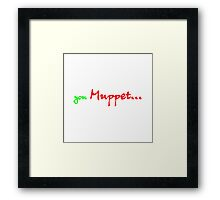 You MUPPET Framed Print