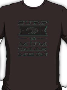 Surf 'till Mum calls me in T-Shirt