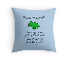 Always be yourself, unless you can be a triceratops Throw Pillow