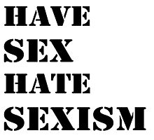 Have sex hate sexism (black) Photographic Print