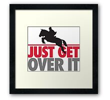Just get over it - riding Framed Print