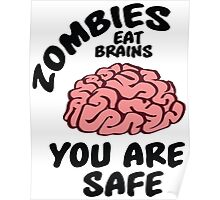 Zombies eat brains, you are safe Poster