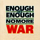 Enough Is Enough No More WAR by Cleave