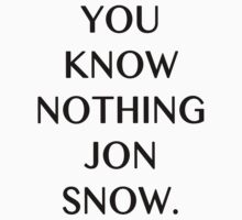 You Know Nothing Jon Snow. by caramorgan