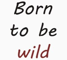 Born to be Wild by Khonector