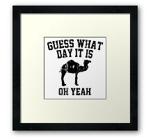 Guess What Day It Is Oh Yeah Framed Print