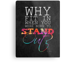 Why fit in when you were born to stand out? Metal Print