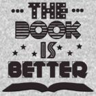 The Book Is Better by believeluna