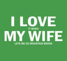 I Love It When My Wife Lets Me Go Mountain Biking by 2E1K
