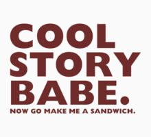 COOL STORY BABE. Now Go Make Me a Sandwich. by Black-Deep