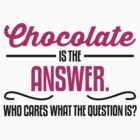 Chocolate is the answer. Who cares what the question is? by nektarinchen