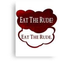 Eat the rude? eat the rude Canvas Print
